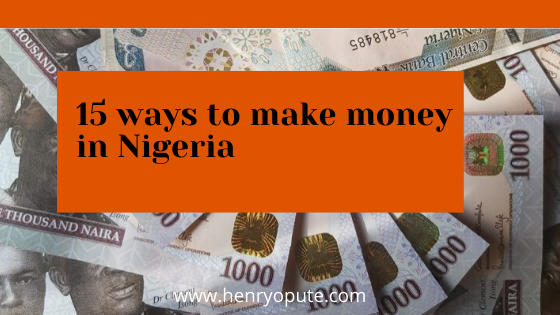 15 Ways To Make Money In Nigeria